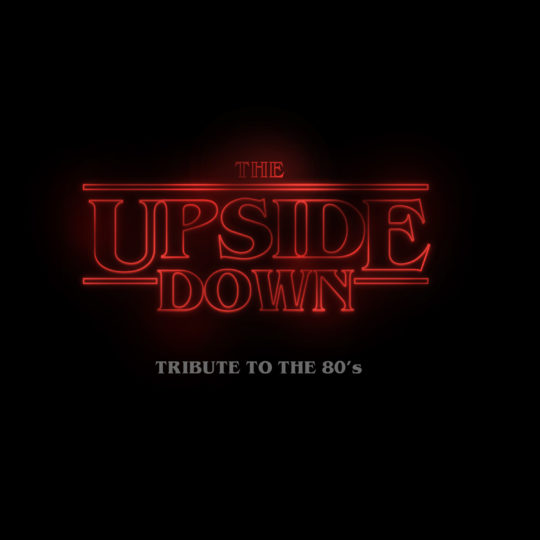 The Upside Down: Tribute to the 80's